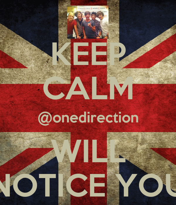KEEP CALM @onedirection WILL NOTICE YOU