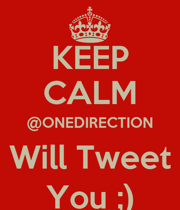 KEEP CALM @ONEDIRECTION Will Tweet You ;)