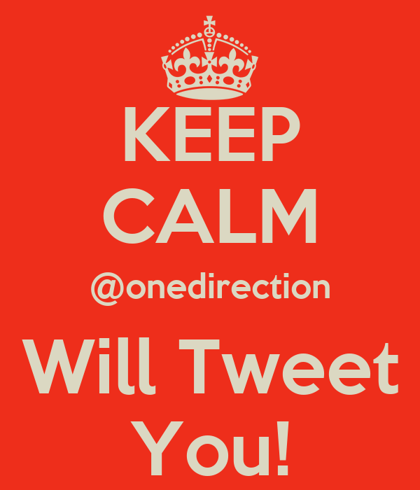 KEEP CALM @onedirection Will Tweet You!