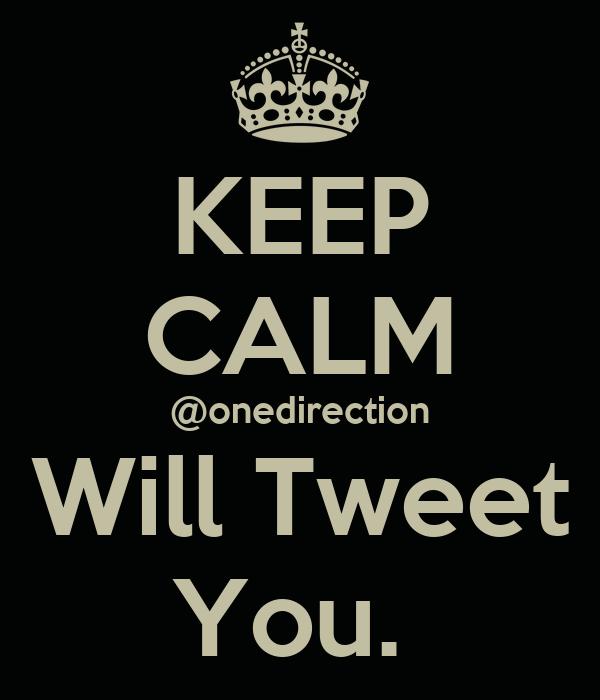 KEEP CALM @onedirection Will Tweet You.