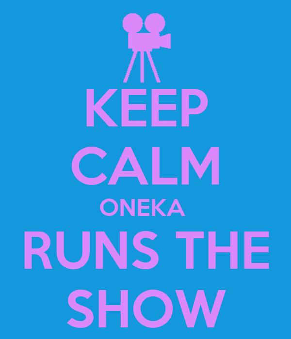 KEEP CALM ONEKA  RUNS THE SHOW