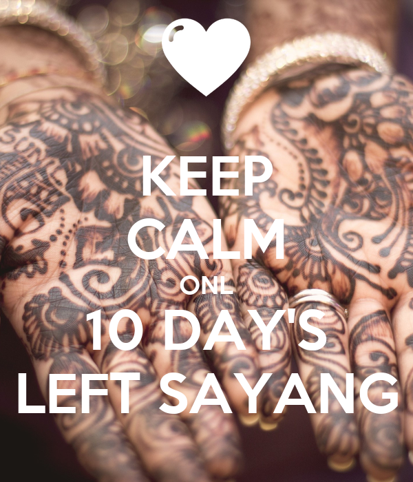 KEEP CALM ONL 10 DAY'S LEFT SAYANG