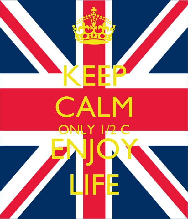 KEEP CALM ONLY 1/2 C ENJOY LIFE