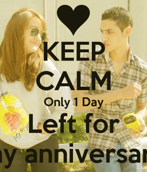 KEEP CALM Only 1 Day Left for my anniversary