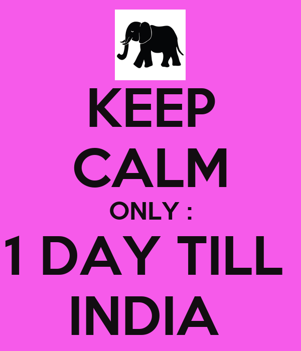 KEEP CALM ONLY : 1 DAY TILL  INDIA