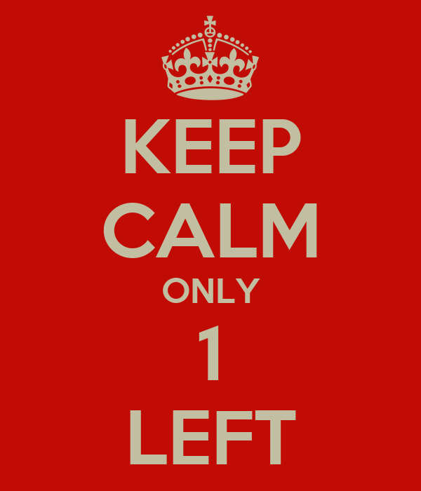 KEEP CALM ONLY 1 LEFT