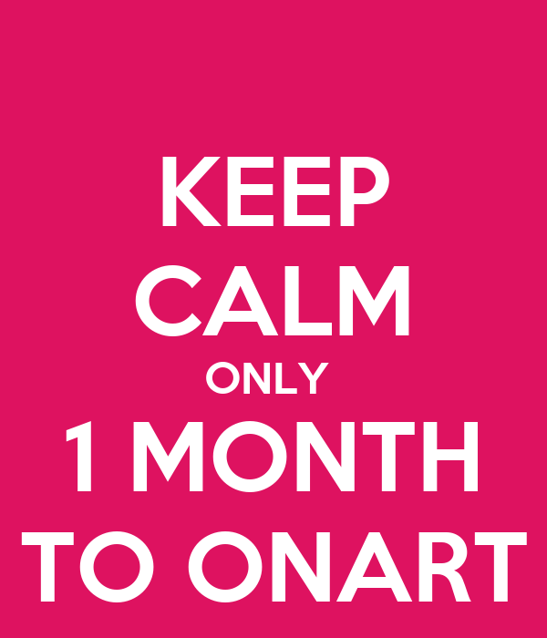 KEEP CALM ONLY  1 MONTH TO ONART