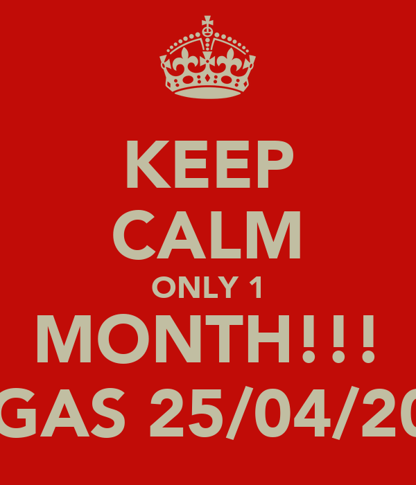 KEEP CALM ONLY 1 MONTH!!! VEGAS 25/04/2012