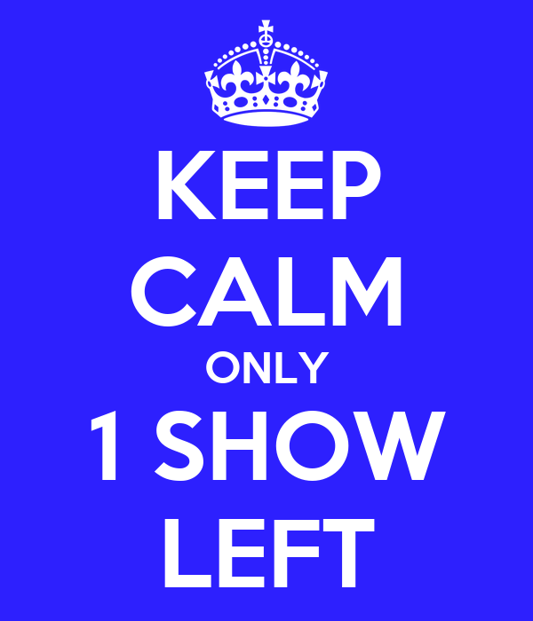 KEEP CALM ONLY 1 SHOW LEFT