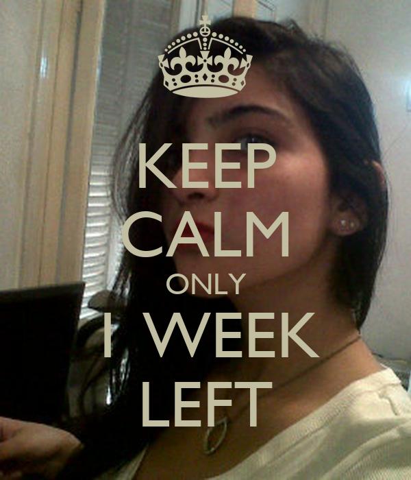 KEEP CALM ONLY 1 WEEK LEFT