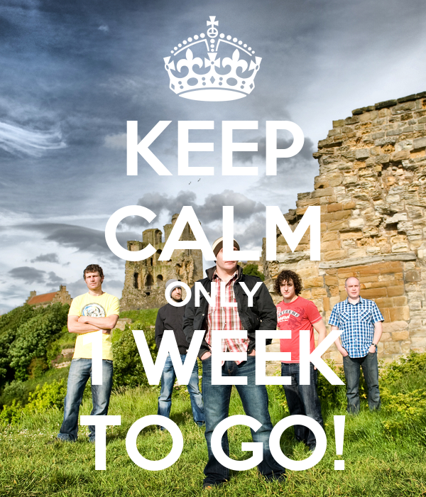 KEEP CALM ONLY 1 WEEK TO GO!