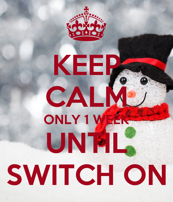 KEEP CALM ONLY 1 WEEK UNTIL SWITCH ON