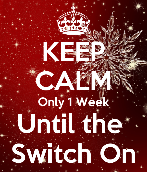 KEEP CALM Only 1 Week Until the  Switch On