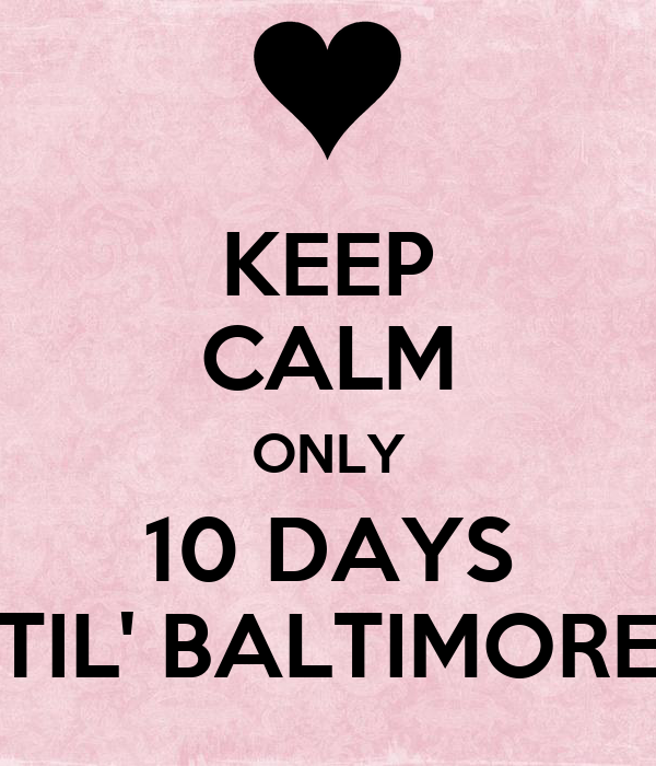 KEEP CALM ONLY 10 DAYS TIL' BALTIMORE