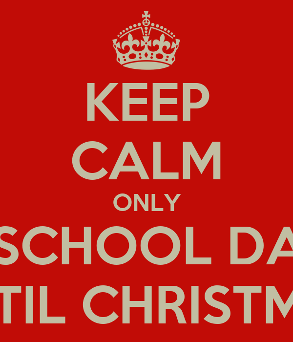 KEEP CALM ONLY 10 SCHOOL DAYS UNTIL CHRISTMAS
