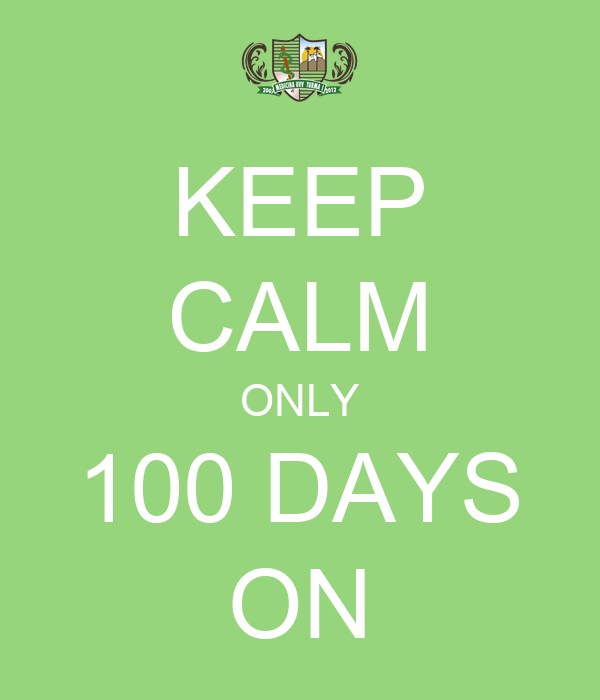 KEEP CALM ONLY 100 DAYS ON