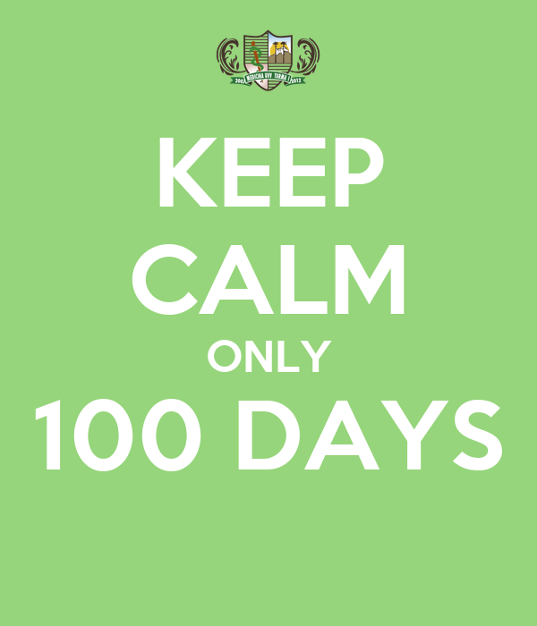 KEEP CALM ONLY 100 DAYS