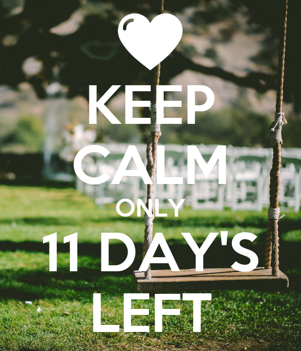 KEEP CALM ONLY 11 DAY'S LEFT