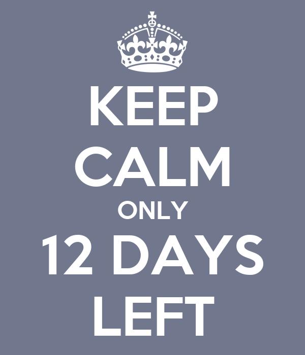 KEEP CALM ONLY 12 DAYS LEFT