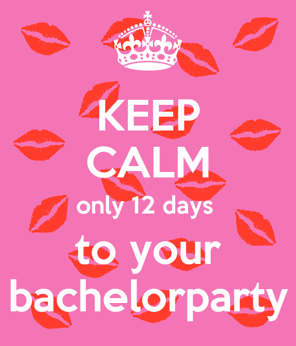 KEEP CALM only 12 days  to your bachelorparty