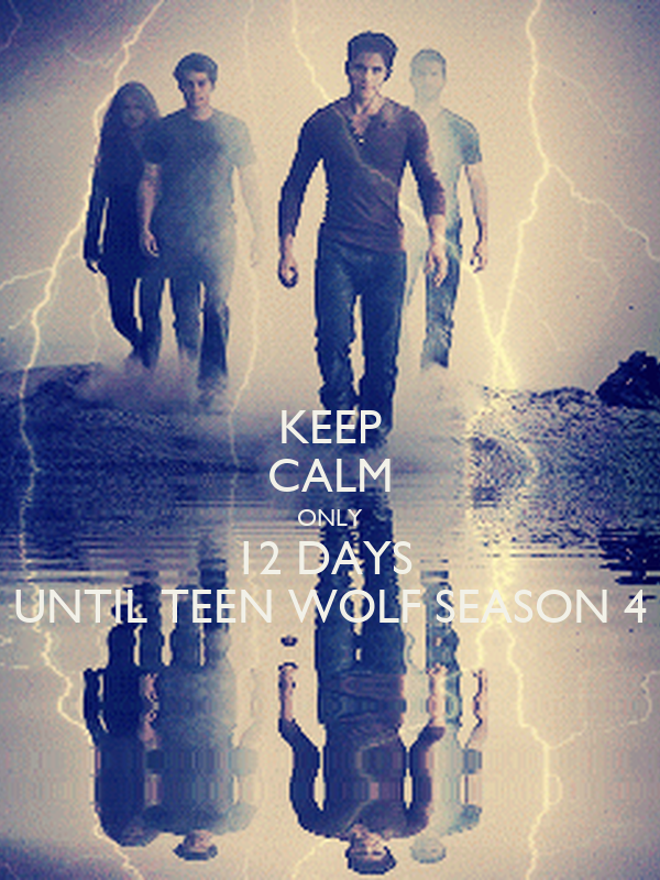 KEEP CALM ONLY 12 DAYS UNTIL TEEN WOLF SEASON 4 Poster ...