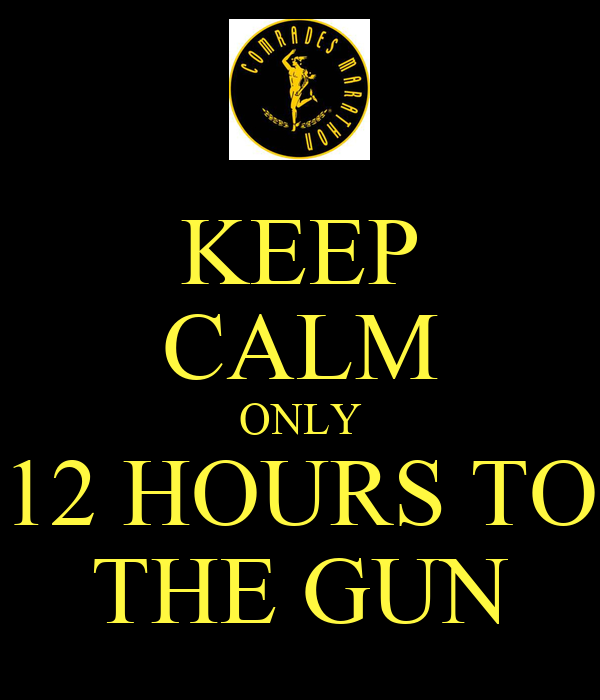 KEEP CALM ONLY 12 HOURS TO THE GUN
