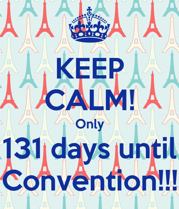 KEEP CALM! Only 131 days until Convention!!!