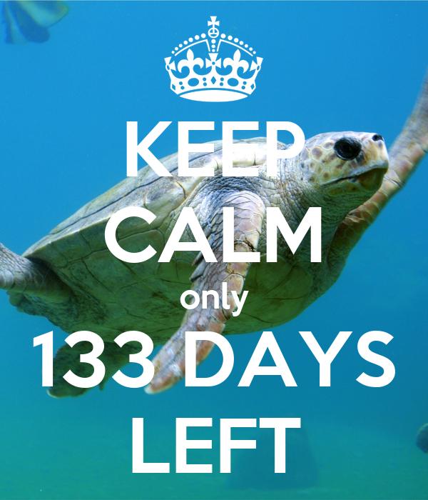 KEEP CALM only 133 DAYS LEFT