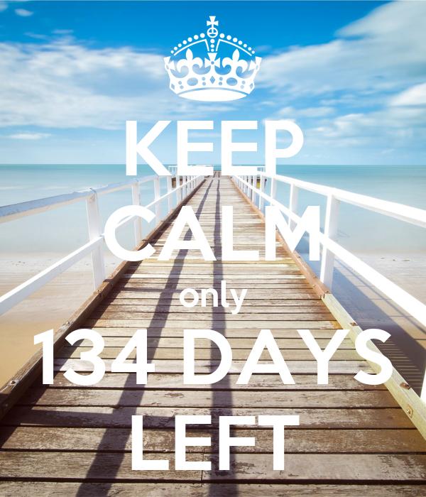KEEP CALM only 134 DAYS LEFT