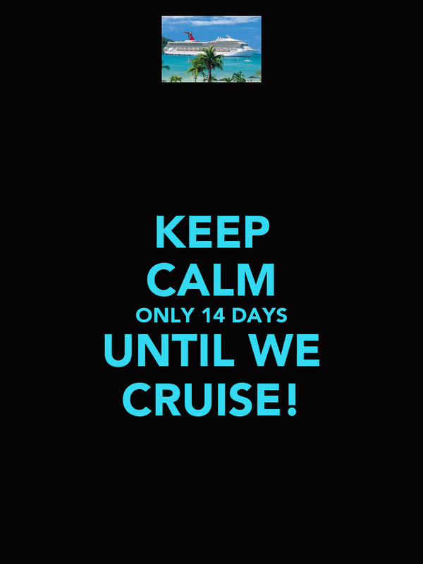 KEEP CALM ONLY 14 DAYS UNTIL WE CRUISE!