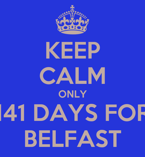 KEEP CALM ONLY 141 DAYS FOR BELFAST