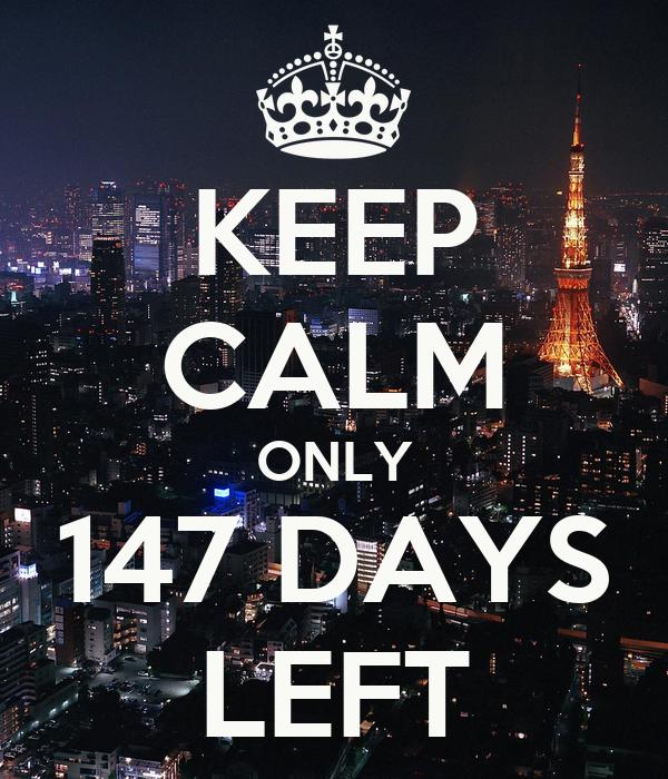 KEEP CALM ONLY 147 DAYS LEFT