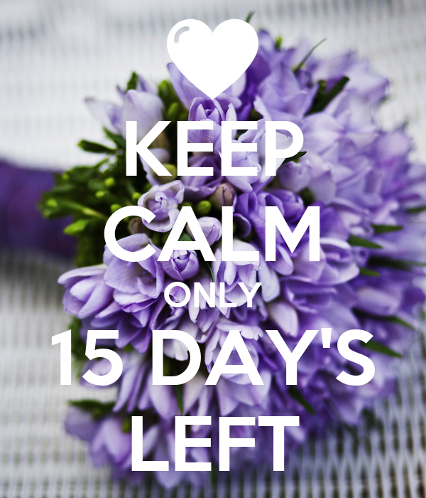 KEEP CALM ONLY 15 DAY'S LEFT
