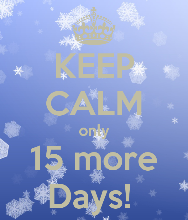 KEEP CALM only 15 more Days!