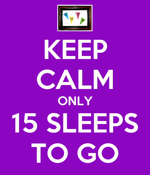 KEEP CALM ONLY 15 SLEEPS TO GO