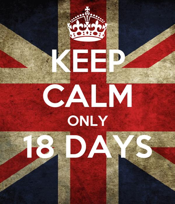 KEEP CALM ONLY 18 DAYS