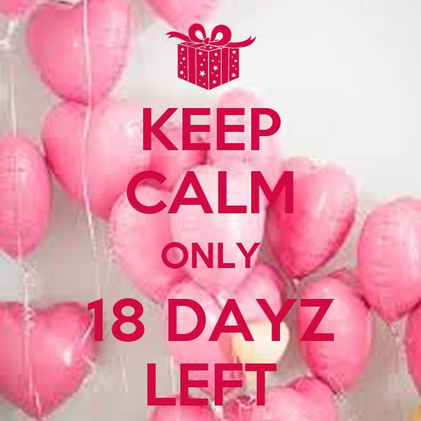 KEEP CALM ONLY 18 DAYZ LEFT