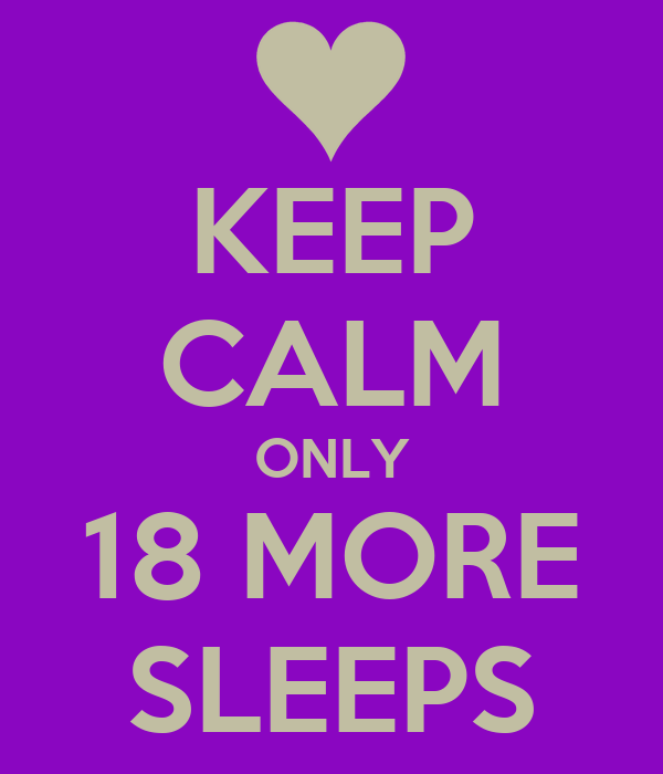KEEP CALM ONLY 18 MORE SLEEPS