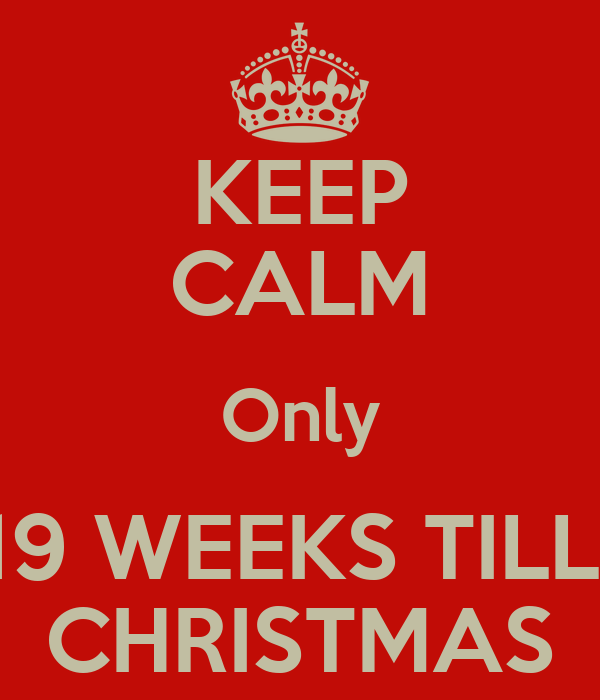KEEP CALM Only 19 WEEKS TILLl CHRISTMAS