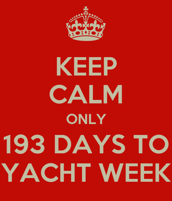 KEEP CALM ONLY 193 DAYS TO YACHT WEEK