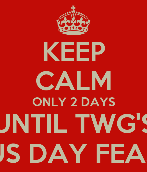 KEEP CALM ONLY 2 DAYS UNTIL TWG'S AUS DAY FEAST!