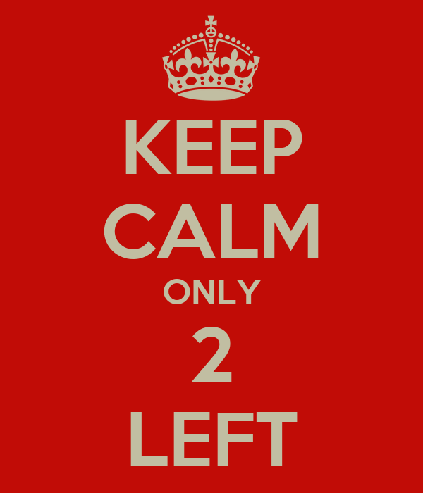 KEEP CALM ONLY 2 LEFT