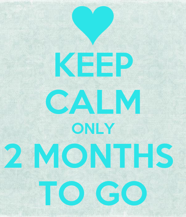 KEEP CALM ONLY 2 MONTHS  TO GO