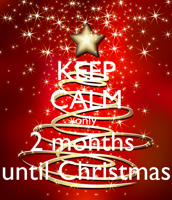 KEEP CALM only 2 months until Christmas Poster | mel | Keep Calm-o ...