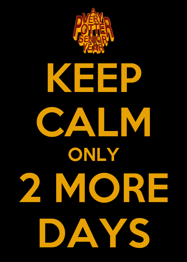 KEEP CALM ONLY 2 MORE DAYS