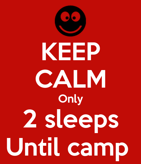 KEEP CALM Only 2 sleeps Until camp