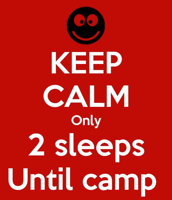 KEEP CALM Only 2 sleeps Until camp