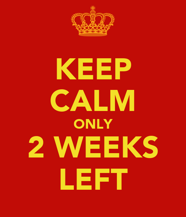 KEEP CALM ONLY 2 WEEKS LEFT