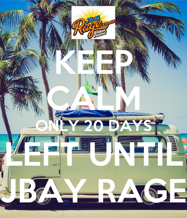 KEEP CALM ONLY 20 DAYS LEFT UNTIL JBAY RAGE