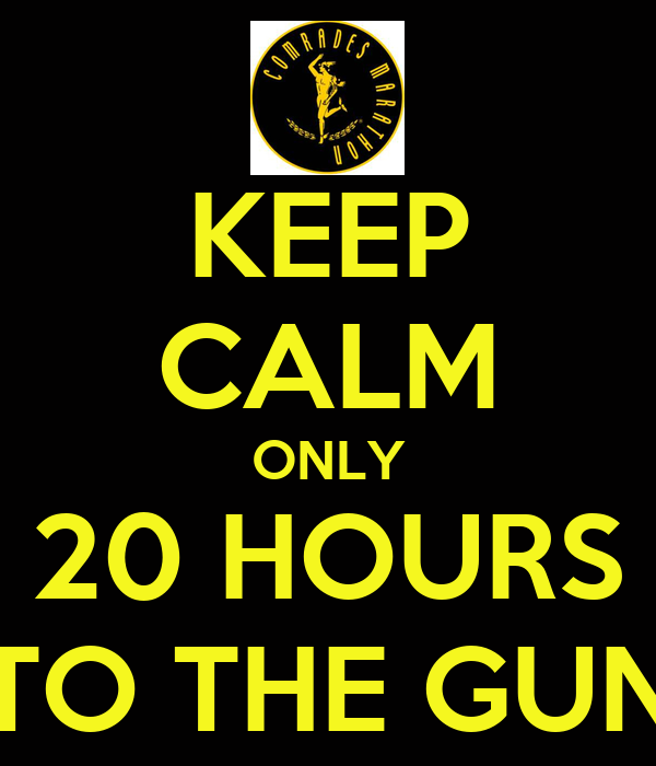 KEEP CALM ONLY 20 HOURS TO THE GUN